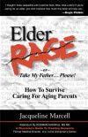 Elder Rage, or Take My Father... Please!: How to Survive Caring for Aging Parents Paperback